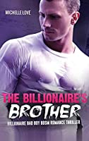 The Billionaire's Brother: An Alpha-Male Billionaire Bad Boy Romance Thriller