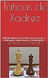 Táticas de Xadrez: 1000 problemas de xadrez para treinar a visão para xeque-mate e combinações