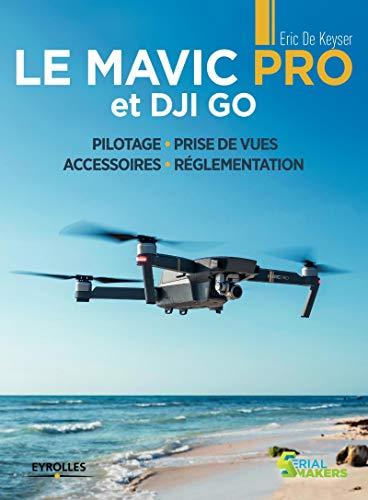Price comparison product image Le Mavic Pro et DJI GO: Pilotage - Prise de vues - Accessoires - Réglementation (Serial Makers) (French Edition)