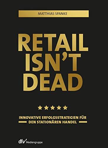 Retail isn't dead: Innovative Erfolgsstrategien für den stationären Handel
