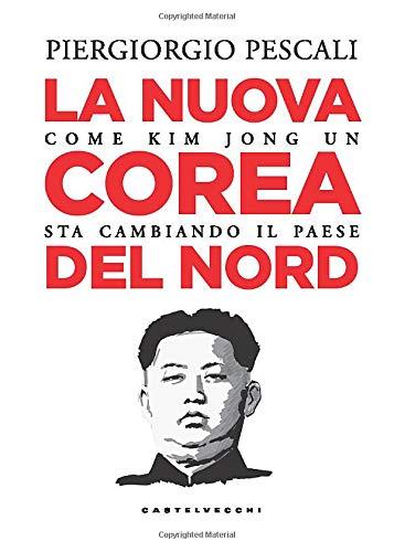 La nuova Corea del nord: Come Kim Jong Un sta cambiando il Paese