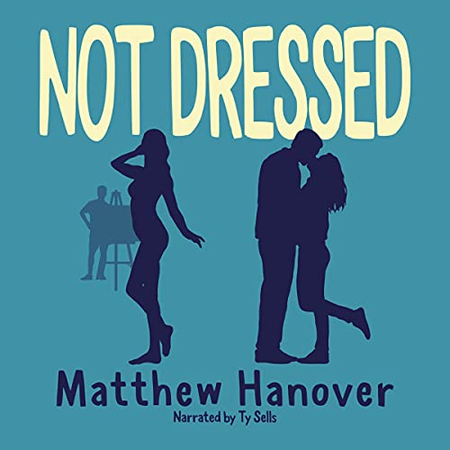 Not Dressed Audiobook By Matthew Hanover cover art