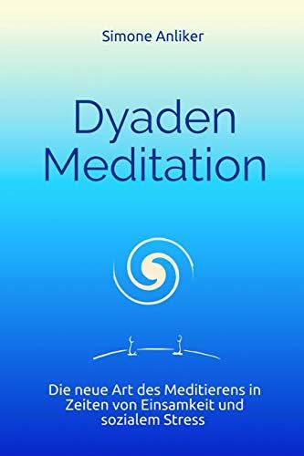 Dyaden Meditation Die Neue Art Des Meditierens In Zeiten Von Einsamkeit Und Sozialem Stress Ebook Anliker Simone Kindle Shop