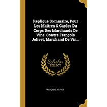 Replique Sommaire, Pour Les Maîtres & Gardes Du Corps Des Marchands de Vins. Contre François Jolivet, Marchand de Vin...