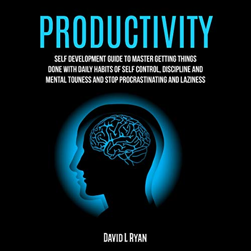 Productivity: Self Development Guide to Master Getting Things Done with Daily Habits of Self Control, Discipline and Mental Toughness and Stop Procrastinating and Laziness audiobook cover art