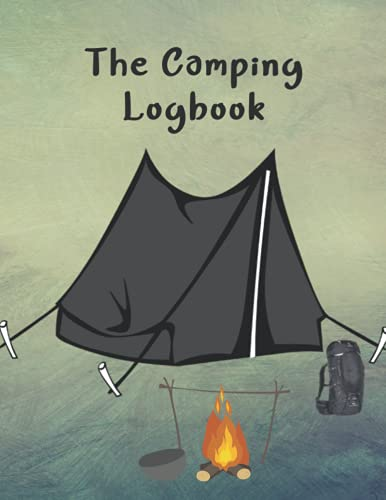 The Camping Logbook: The camping logbook Capture Memories, Camping date Perfect Camping Diary or Gift for Campers 120 pages