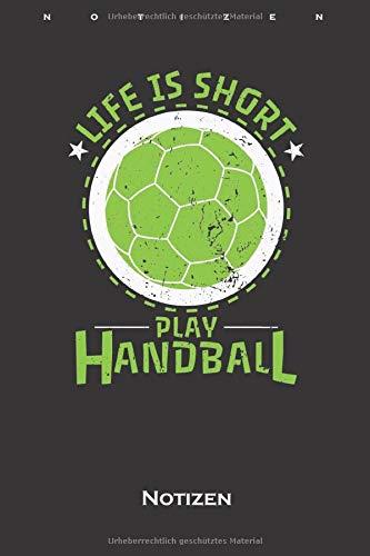"""Handball \""""Life is Short\"""" Notizbuch: Liniertes Notizbuch für Begeisterte der Hallensportart"""