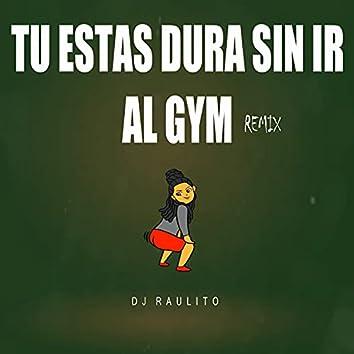 Tu Estas Dura Sin Ir al Gym Remix