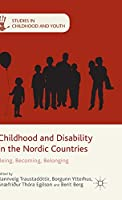 Childhood and Disability in the Nordic Countries: Being, Becoming, Belonging (Studies in Childhood and Youth)