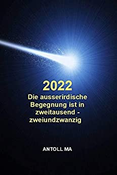 Die ausserirdische Begegnung ist in zweitausendzweiundzwanzig (German Edition) by [Antoll MA]