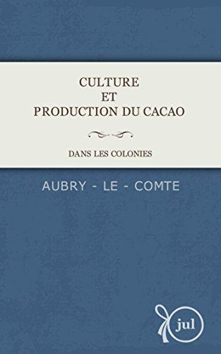CULTURE ET PRODUCTION DU CACAO DANS LES COLONIES (French Edition)