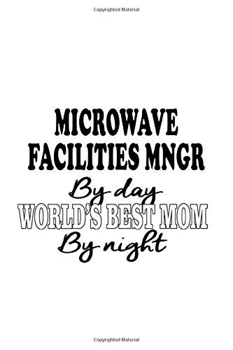 Microwave Facilities Mngr By Day World's Best Mom By Night: New Microwave Facilities Mngr Notebook, Microwave Facilities Managing/Organizer Journal ... | 6 x 9 Compact Size, 109 Blank Lined Pages