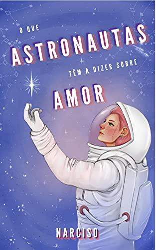 O que astronautas têm a dizer sobre amor