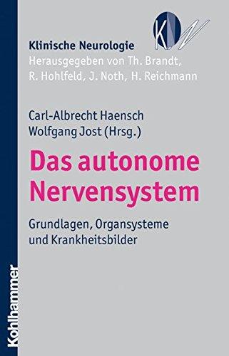 Das autonome Nervensystem: Grundlagen, Organsysteme und Krankheitsbilder (Klinische Neurologie)