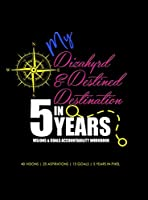 My Dizahyrd & Destined Destination in 5 Years - Visions & Goals Accountability Workbook