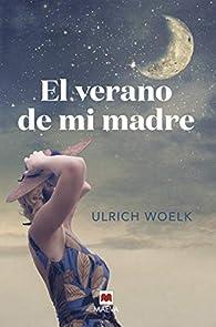 El verano de mi madre par Ulrich Woelk