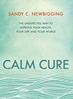 Calm Cure: Heal the Hidden Conflicts Causing Health Conditions and Persistent Life Problems