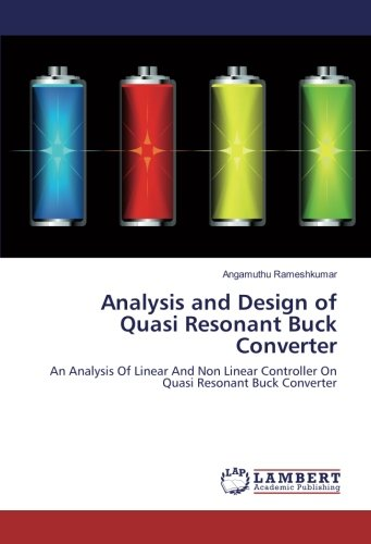 Analysis and Design of Quasi Resonant Buck Converter: An Analysis Of Linear And Non Linear Controller On Quasi Resonant Buck Converter