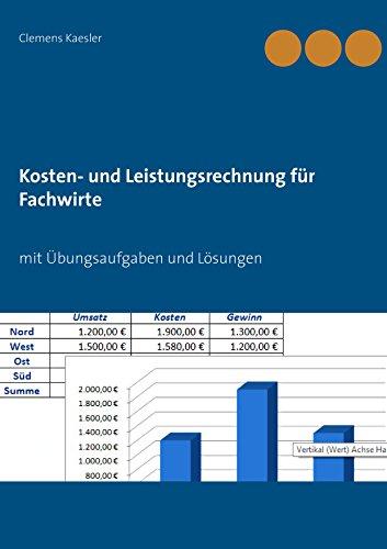 Kosten- und Leistungsrechnung für Fachwirte: mit Übungsaufgaben und Lösungen (Grundlagen der BWL-Weiterbildung 1)