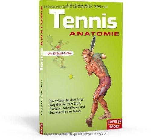 Tennis Anatomie: Der vollständie illustrierte Ratgeber für mehr Kraft. Ausdauer. Schnelligkeit und Beweglichkeit im Tennis von Roetert. E. Paul (2012) Broschiert