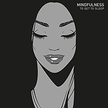 Mindfulness to Get to Sleep: Music to Practice Evening Meditation before Going to Bed for a Better Sleep