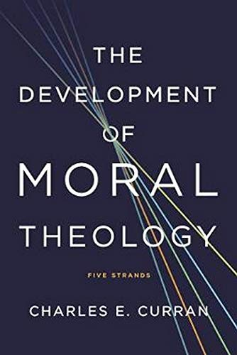 The Development of Moral Theology: Five Strands (Moral Traditions)