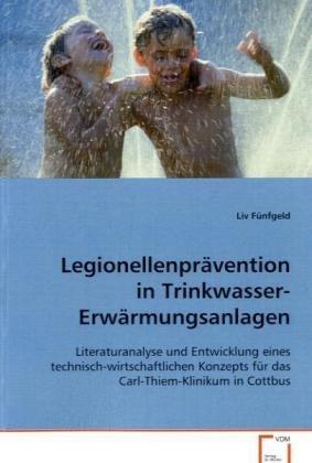 Legionellenprävention in Trinkwasser-Erwärmungsanlagen: Literaturanalyse und Entwicklung einestechnisch-wirtschaftlichen Konzepts für dasCarl-Thiem-Klinikum in Cottbus