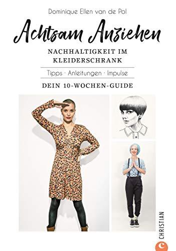 Achtsam Anziehen. Mit 10-Wochen-Programm zum nachhaltigen Kleiderschrank.: Kombiniert ultimative Trends: Achtsamkeit, Body-Positivity, Fair Fashion und Nachhaltigkeit.