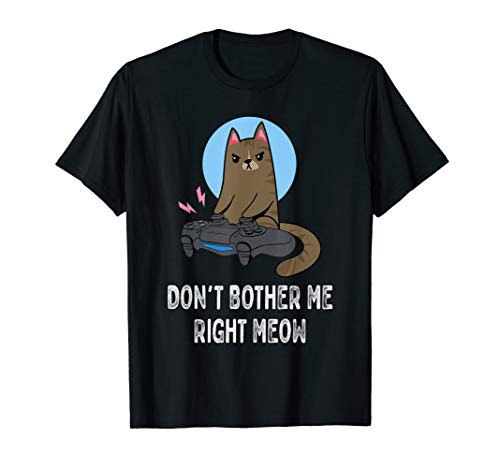 Don't Bother Me Right Meow - Funny Video Gamer & Cat Lover T-Shirt