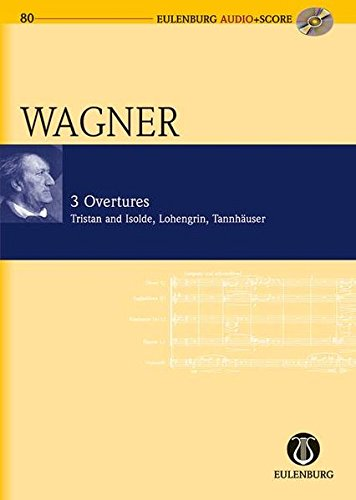 Drei Ouvertüren: Tristan und Isolde - Lohengrin - Tannhäuser. Orchester. Studienpartitur + CD. (Eulenburg Audio+Score)
