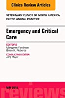 Emergency and Critical Care, An Issue of Veterinary Clinics of North America: Exotic Animal Practice (Volume 19-2) (The Clinics: Veterinary Medicine (Volume 19-2))