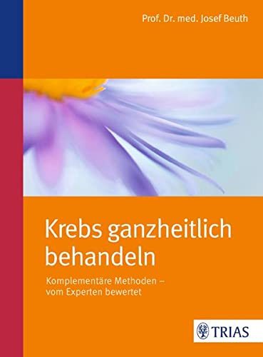 Beuth, Josef<br />Krebs ganzheitlich behandeln: Komplementäre Methoden - vom Experten bewertet