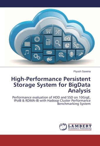 High-Performance Persistent Storage System for BigData Analysis: Performance evaluation of HDD and SSD on 10GigE, IPoIB & RDMA-IB with Hadoop Cluster Performance Benchmarking System