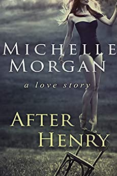 After Henry: A love story by [Michelle Morgan]