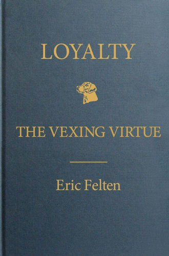 Loyalty: The Vexing Virtue