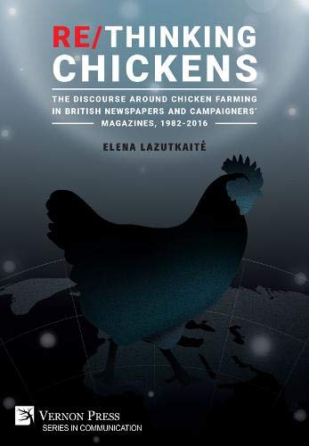Compare Textbook Prices for Re/Thinking Chickens: The Discourse around Chicken Farming in British Newspapers and Campaigners' Magazines, 1982 - 2016 Communication Illustrated Edition ISBN 9781648890123 by Lazutkaite, Elena,Still, Judith