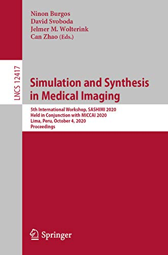 Simulation and Synthesis in Medical Imaging: 5th International Workshop, SASHIMI 2020, Held in Conjunction with MICCAI 2020, Lima, Peru, October 4, 2020, ... Science Book 12417) (English Edition)