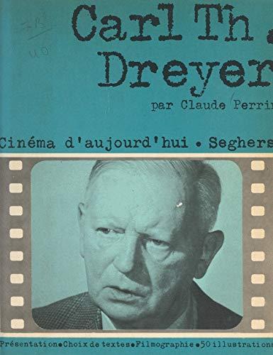 Carl Theodor Dreyer: Choix de textes, document, filmographie, bibliographie, chronologie, 50 illustrations (French Edition)
