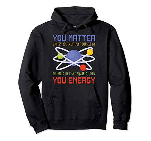 You Matter You Energy Awesome Cool Science Gift Pullover Hoodie