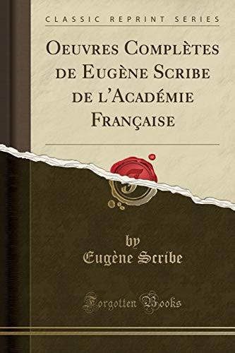 Oeuvres Complètes de Eugène Scribe de l'Académie Française (Classic Reprint)