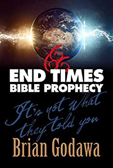 End Times Bible Prophecy: It's Not What They Told You by [Brian Godawa]