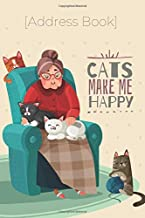 Address Book - Cats Make Me Happy: Never forget an address or phone number anymore : Keep your Contacts Addresses, Phone N...