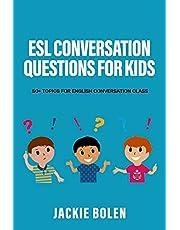 ESL Conversation Questions for Kids: 50+ Topics for English Conversation Class: 4 (ESL Conversation and Discussion Questions)