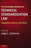 The Cambridge Handbook of Technical Standardization Law: Competition, Antitrust, and Patents (Cambridge Law Handbooks)