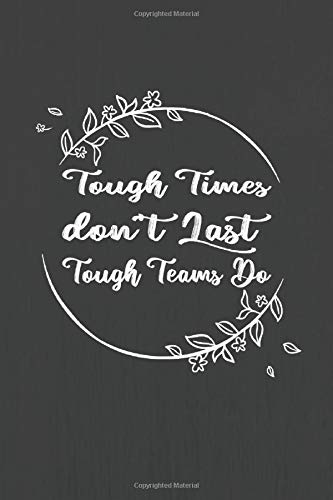 Tough Times don't Last Tough Teams Do: Employee Appreciation Gifts for Staff Members, Motivation Gifts for Employees, Team, Inspirational Journal, Coworkers, Employee Recognition Gifts