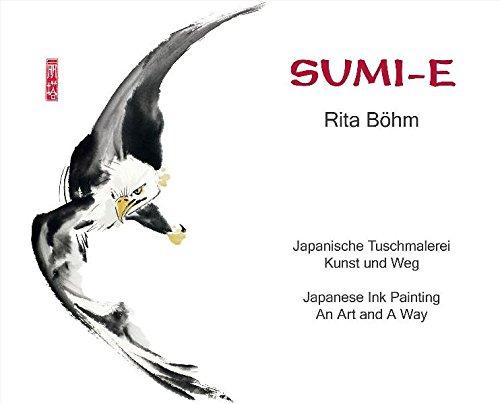 Sumi-e: Japanische Tuschmalerei - Kunst und Weg / Japanese Ink Painting - An Art and A Way