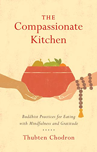 The Compassionate Kitchen: Buddhist Practices for Eating with Mindfulness and Gratitude