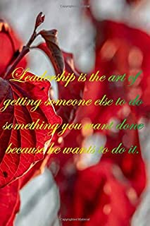 """Red leaves : Leadership is the art of getting someone else to do something you want done because he wants to do it: 6 x 9""""..."""