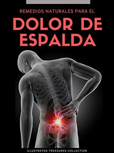 REMEDIOS NATURALES PARA EL DOLOR DE ESPALDA: Cómo librarse de analgésicos y de un estilo de vida sedentario debido al dolor de espalda
