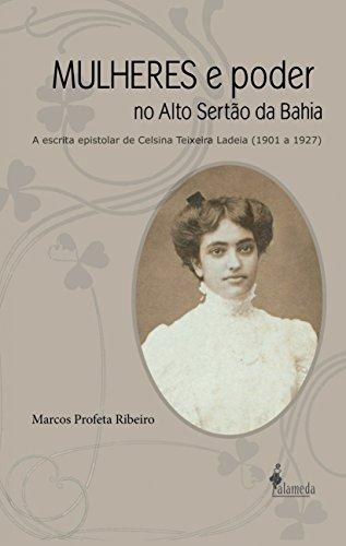 Mulheres e Poder no Alto Sertão da Bahia: a Escrita Epistolar de Celsina Teixeira Ladeia (1901 a 1927)